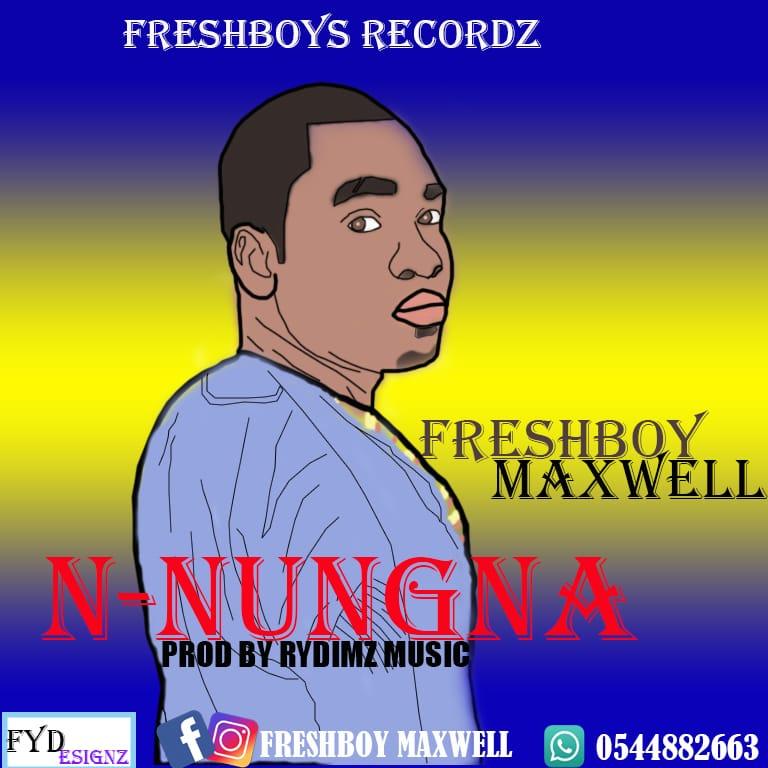 Freshboy Maxwel - NUNGNA (Prod. by Rydimz Music)
