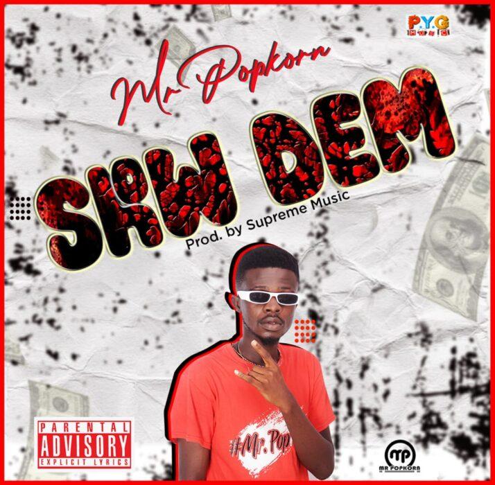 Mr. Popkorn - Show Dem (Prod. by Supreme Music)