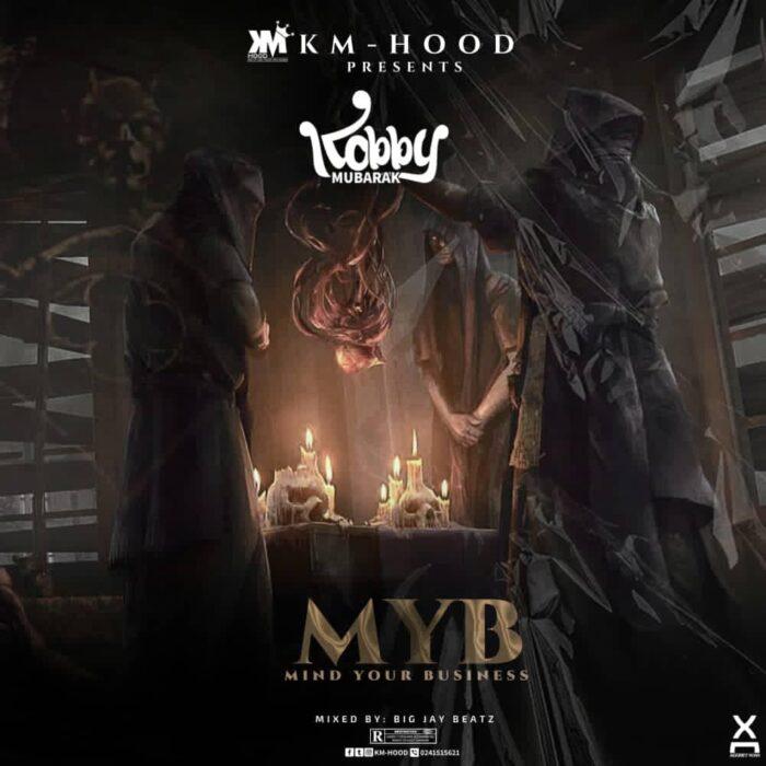 Kobby Mubarak – Mind Your Business (Mixed by Big Jay Beatz)