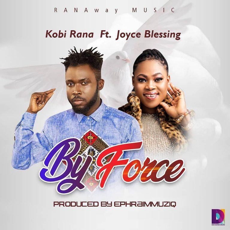Kobi Rana – By Force Ft Joyce Blessing (Prod. by Ephraim Musiq)