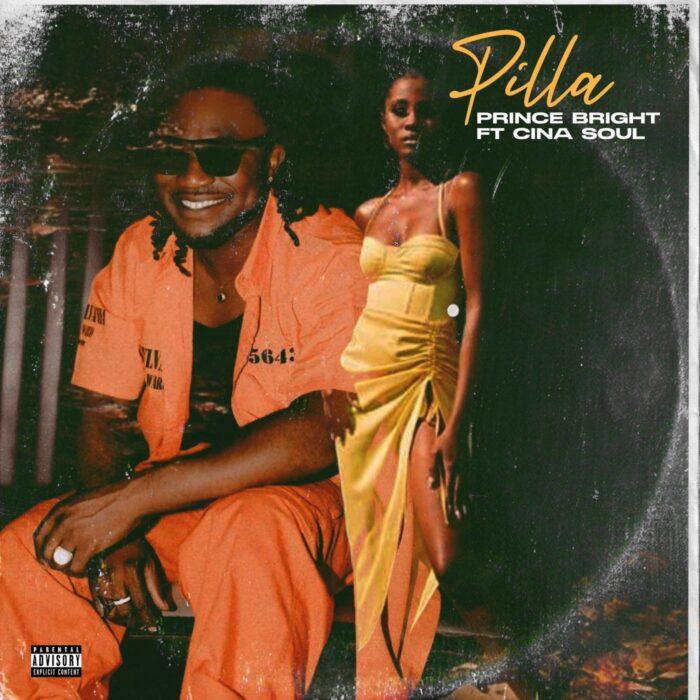 Prince Bright – Pilla Ft Cina Soul (Prod. by DatBeatGod)