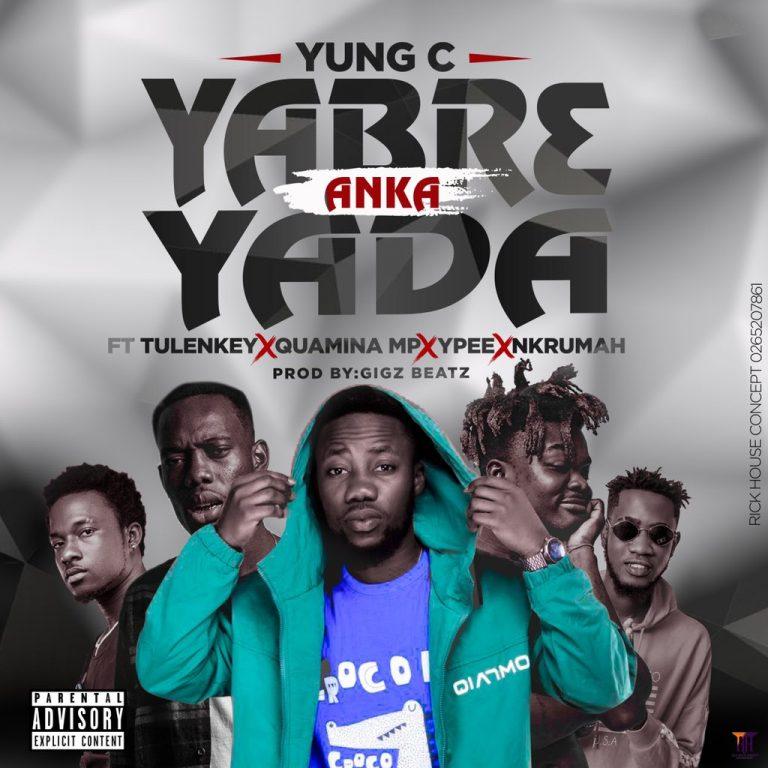 Yung C – Yabr3 Anka Yada Ft Tulenkey, Quamina MP, Ypee & Nkrumah (Prod. By Gigz Beatz)