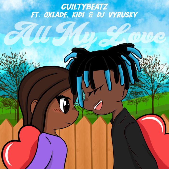 GuiltyBeatz – All My Love Ft KiDi, Oxlade & DJ Vyrusky