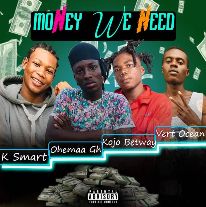K Smart x Ohemaa x Kojo Betway x Vert Ocean – Money We Need (Prod. By Famous Studios)