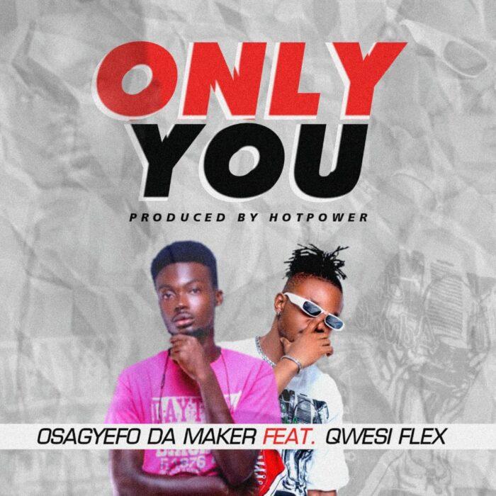 Osagyefo Da Maker – Only You ft. Qwesi Flex (Prod. by HotPower)