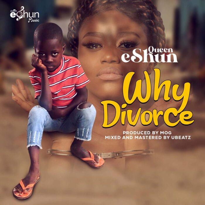 Queen eShun – Why Divorce? (Prod. by MOG)