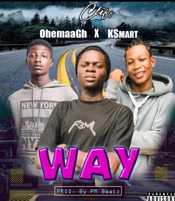Cliff – Way Ft OhemaaGh x KSmart (Prod by PM Beatz)