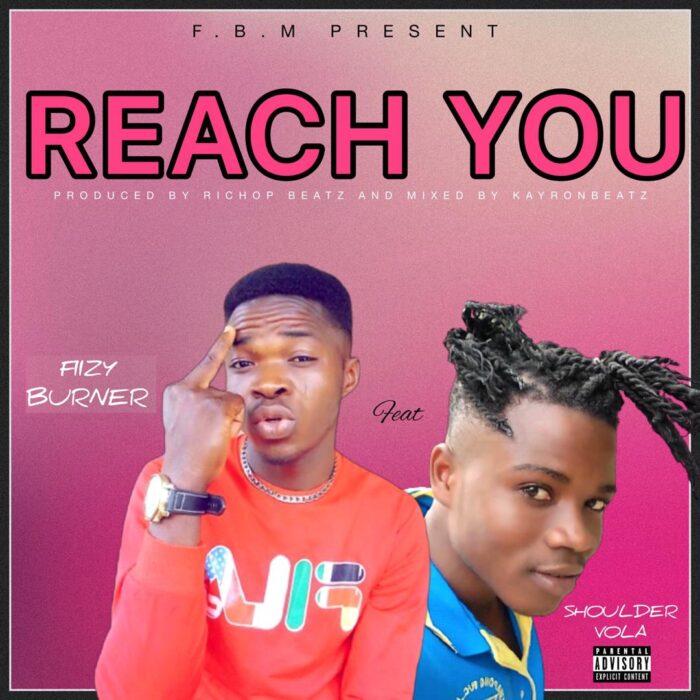 Fiizy Burner – Reach You ft. Shoulder Vola (Mixed by Kayron Beatz)