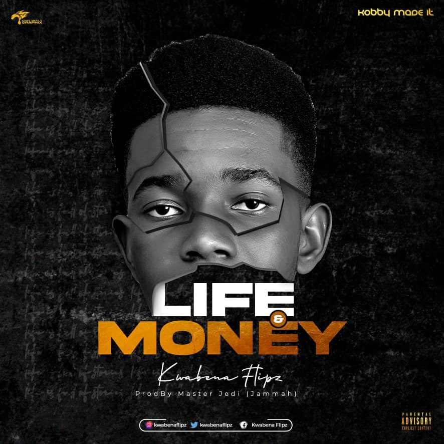 Kwabena Flipz – Life And Money (Prod. By Masta Jedi)