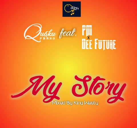 Quaku Phans – My Story Ft. PM & Dee Future (Mixed by King Wasty)