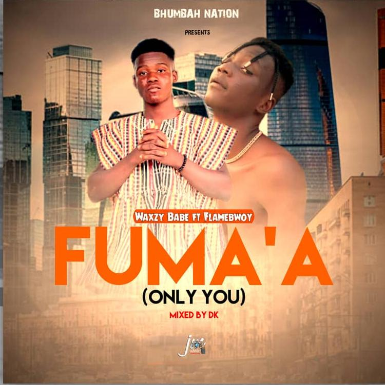 Waxzy Babe – Fuma'A (Only You) Ft. Flamebwoy (Mixed By DK)
