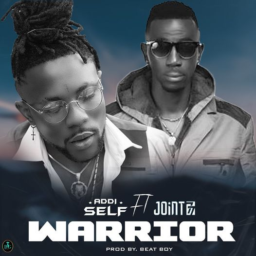 Addi Self – Warrior ft. Joint 77 (Prod. by Beat Boy)