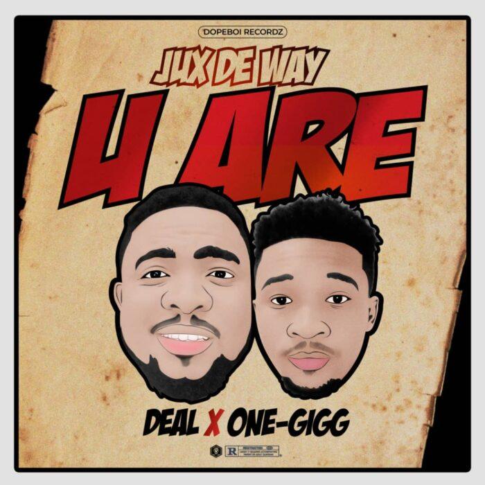 Deal x One-Gigg – Jux De Way U Are (Prod. by Dopeboi Recordz)