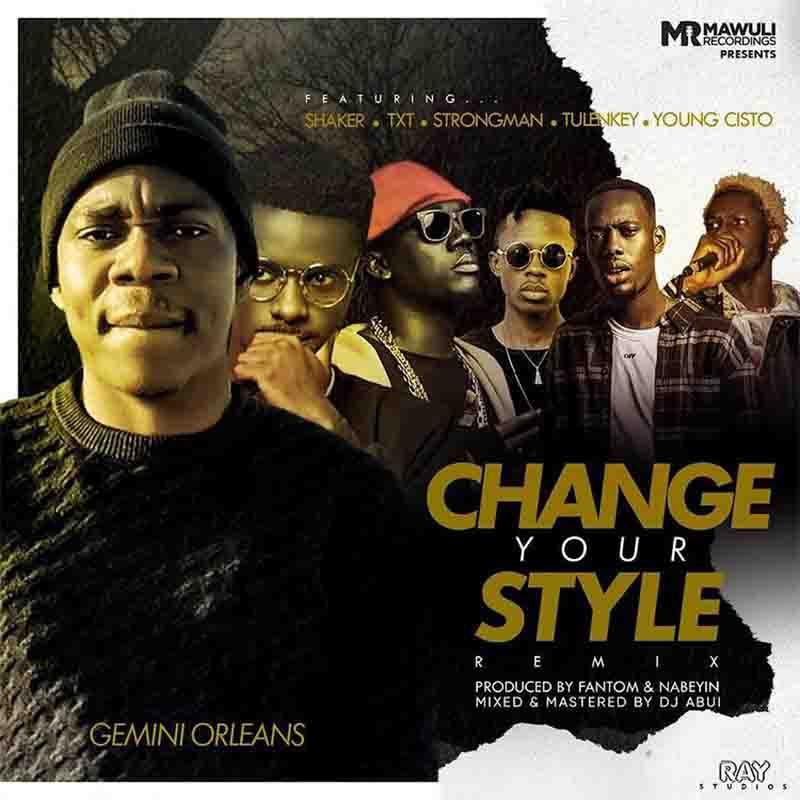 Gemini Orleans – Change Your Style Remix Ft Tulenkey, Strongman, Shaker, Young Cisto, TXT (Prod. by Nabeyin)