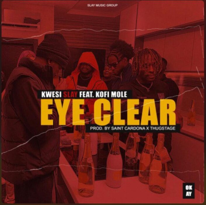 Kwesi Slay – Eye Clear Ft Kofi Mole (Prod. By Saint Cardona)