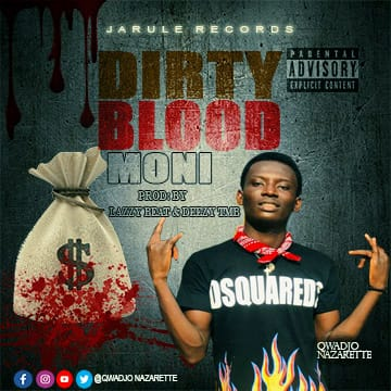 Qwadjo Nazarette – Dirty Blood Money ( DBM) (Prod. by Lazzy Beat & Deezy TBM)