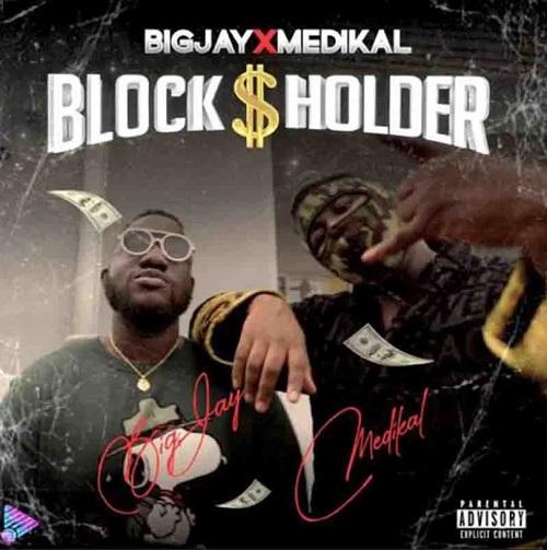 Big Jay – Blockholder Ft Medikal