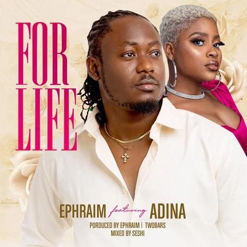 Ephraim – For Life Ft Adina (Prod. by Ephraim & Two Bars)