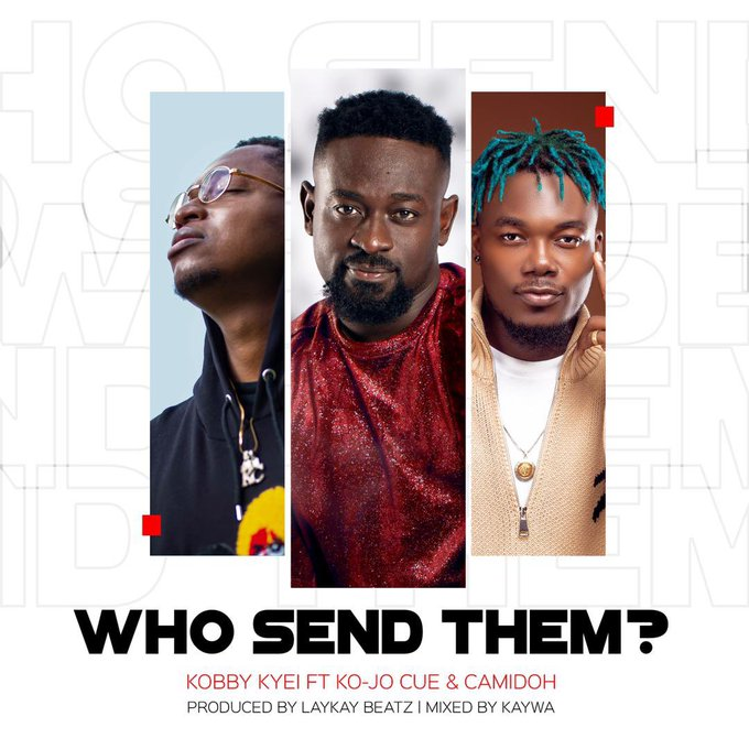 Kobby Kyei – Who Send Them Ft Camidoh x Ko-Jo Cue (Prod. by LayKay Beatz)