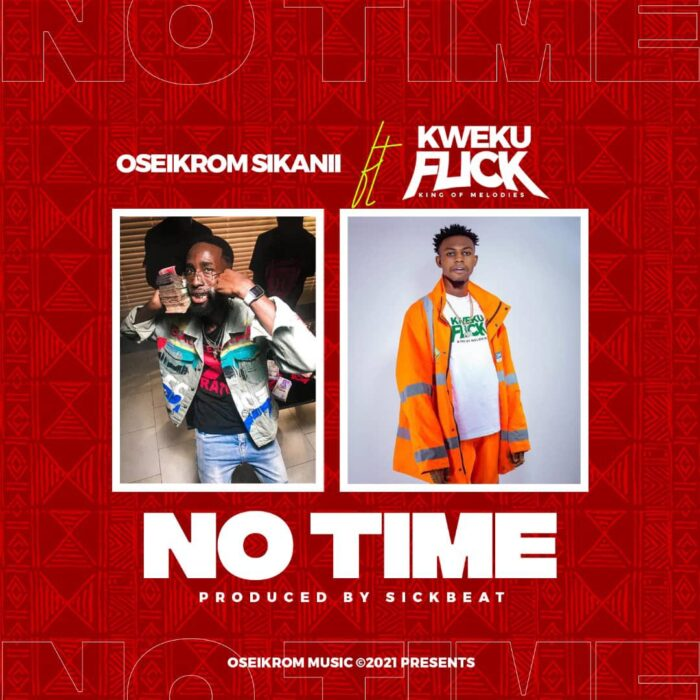 Oseikrom Sikanii – No Time Ft Kweku Flick (Prod. by Sickbeatz)