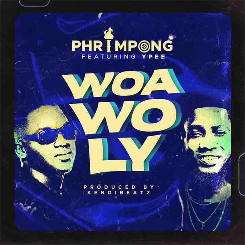 Phrimpong – Woa Wo Ly ft Ypee (Prod. By Kendibeatz)