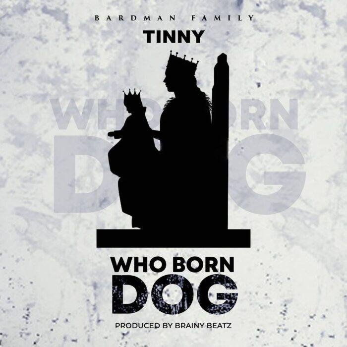 Tinny – Who Born Dog (Yaa Pono Diss) (Prod. by Brainy Beatz)