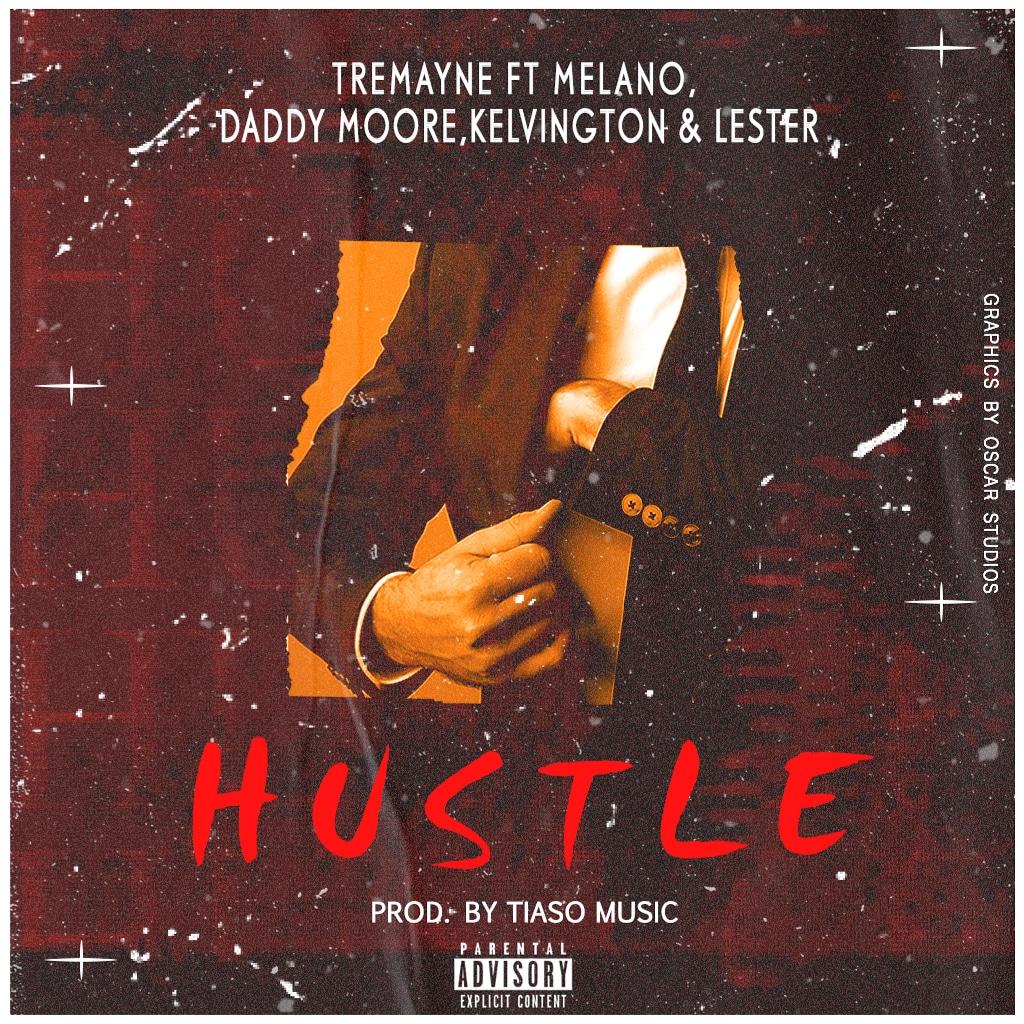 Tremayne – Hustle Ft. Melano x Daddy Moore x Kelvington x Lester (Prod. by Tiaso Music)