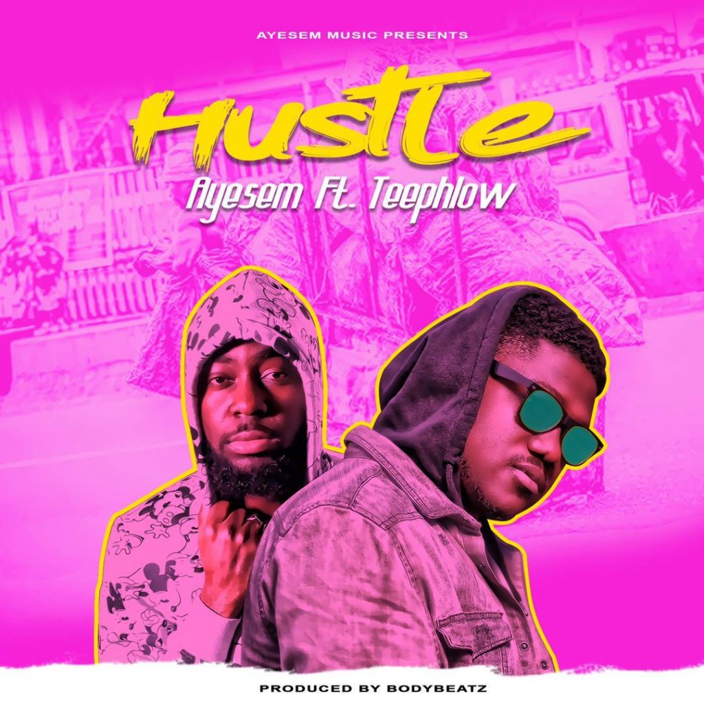 Ayesem – Hustle ft Teephlow (Prod By BodyBeatz)