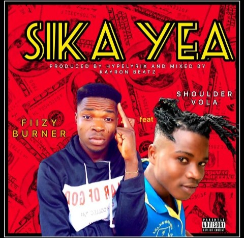 Fiizy Burner – Sika Yea ft. Shoulder Vola (Mixed by Kayron Beatz)