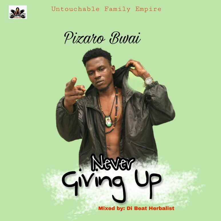 Pizaro Bwai – Never Giving Up (Mixed by BeatHerbalist)