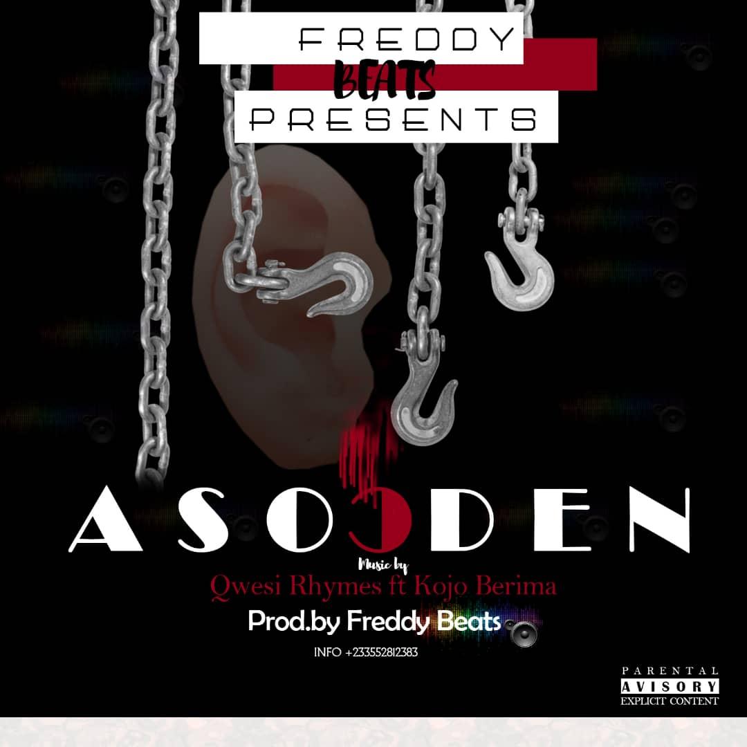 Qwesi Rhymes – Asooden ft Kojo Berima (Prod. by Freddy Beats)