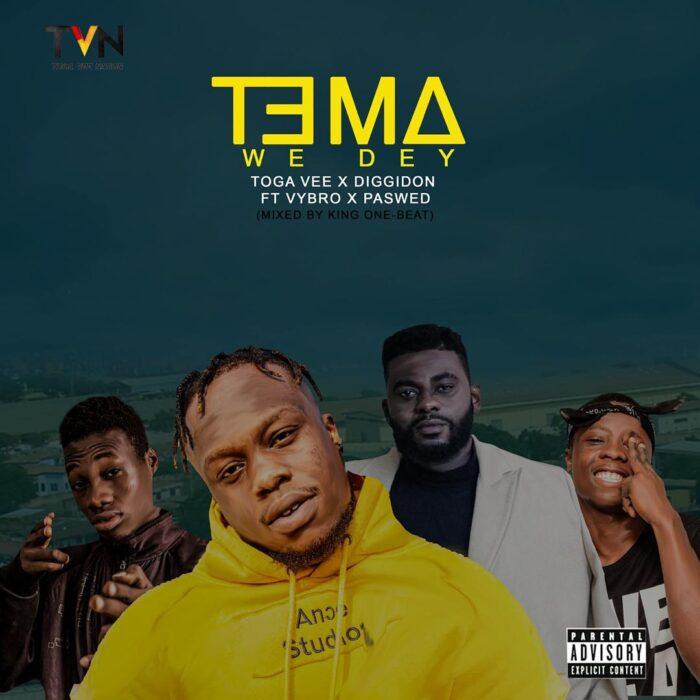 Toga Vee — Tema We Dey Ft. Diggidon x Vybro x Paswed (Mixed by King One-Beat)