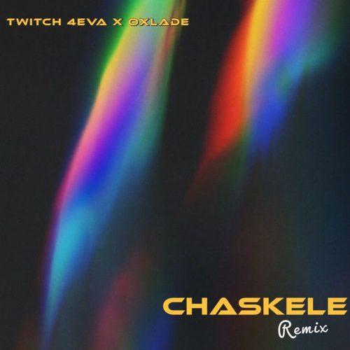 Twitch 4eva – Chaskele (Remix) ft. Oxlade (Prod. by Rayf)
