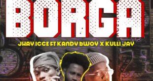 Jhay Icc - Borga ft Kandy Bwoy x Kulli Jay (Prod. by LondonrolliT)