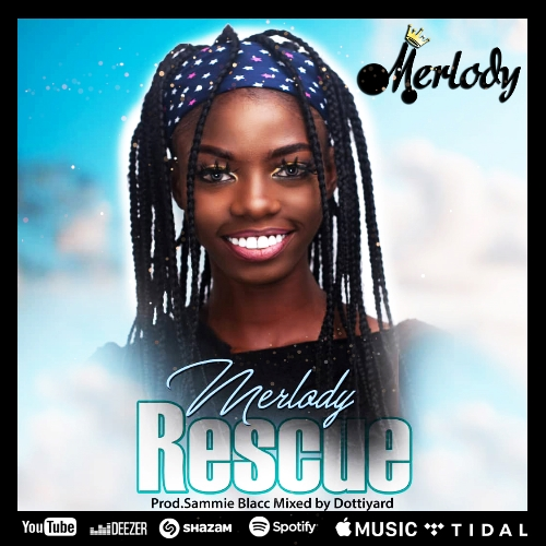 Merlody - Rescue (Prod. by Sammie Blacc and Mixed by Obeng)