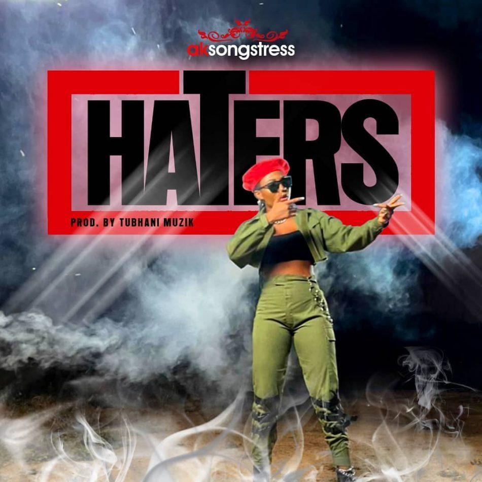 AK Songstress – Haters (Prod by Tubhanimuzik)