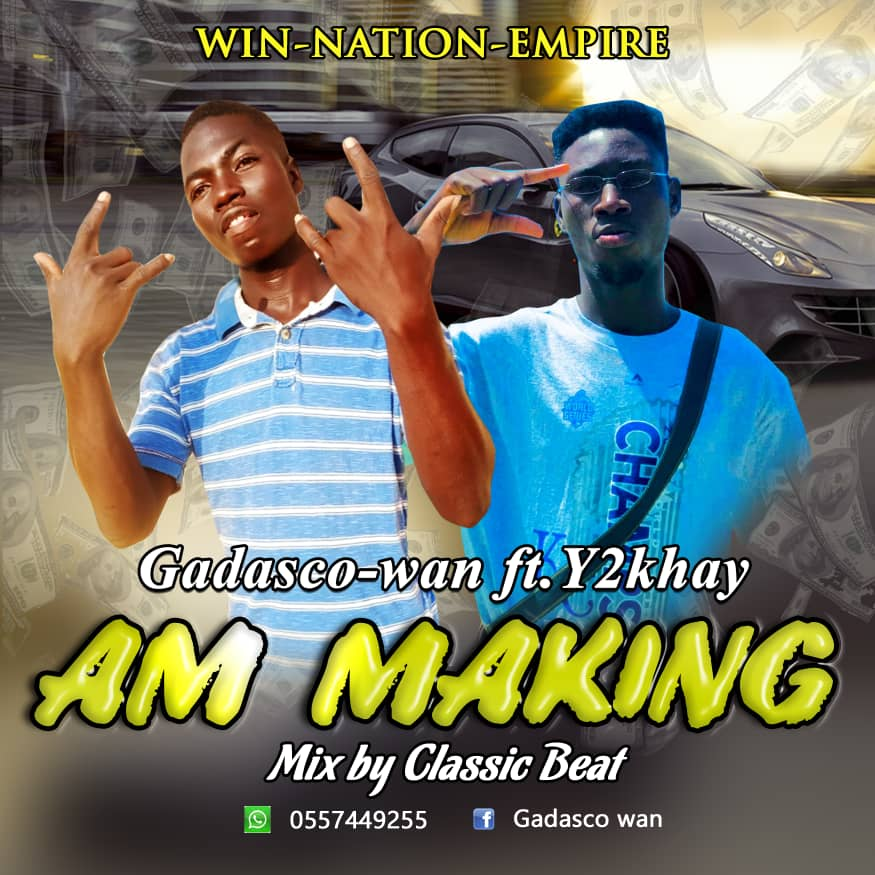 Gadasco Wan - Am Making Ft Y2Khay (Mixed By Classic Beatz)