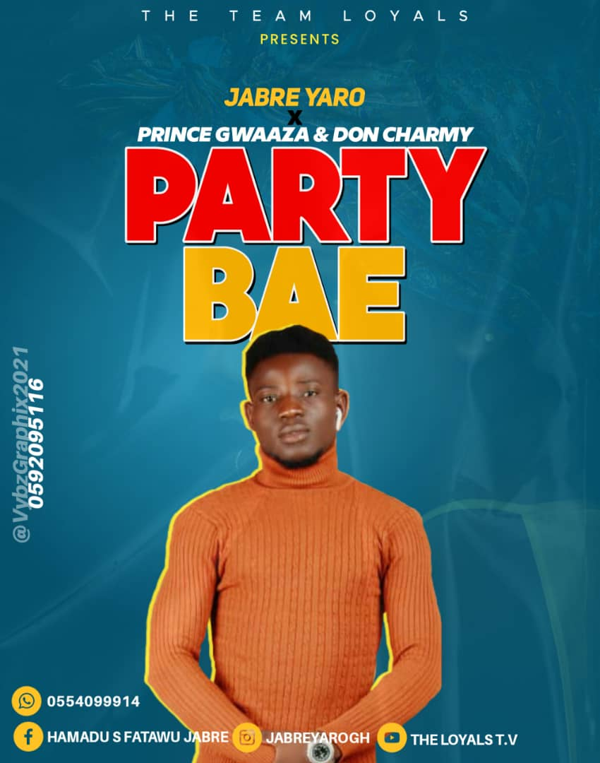 Jabre Yaro - Party Bae Ft. Prince Gwaaza x Don Charmy