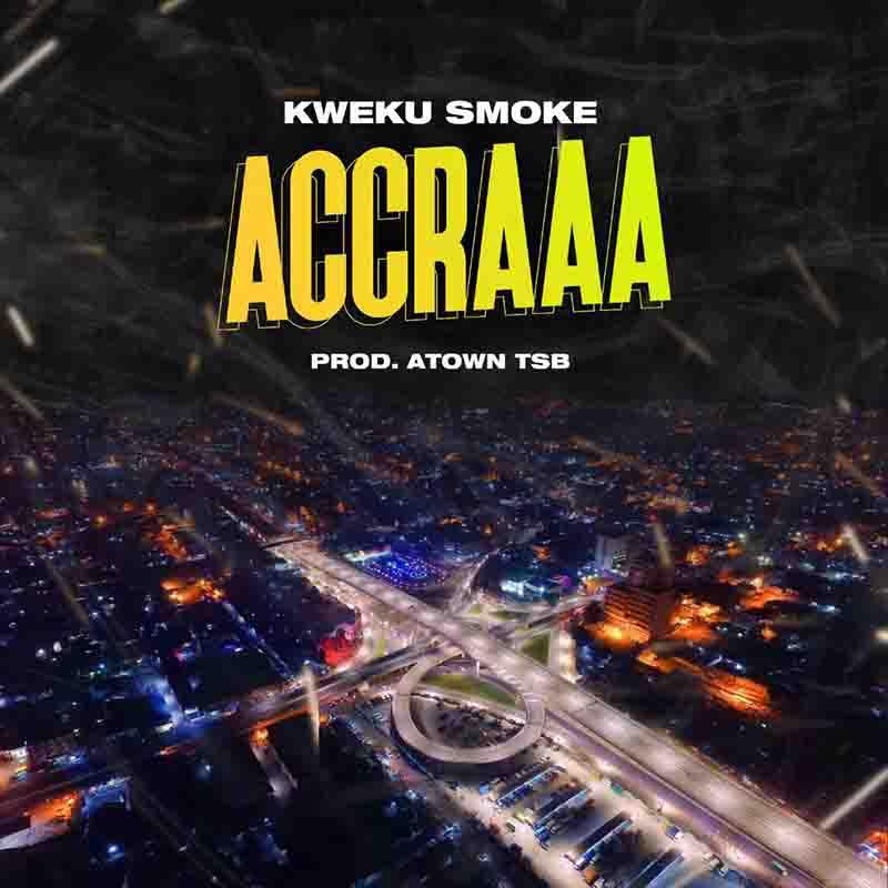 Kweku Smoke - Accraaa (Prod by Atown TSB)