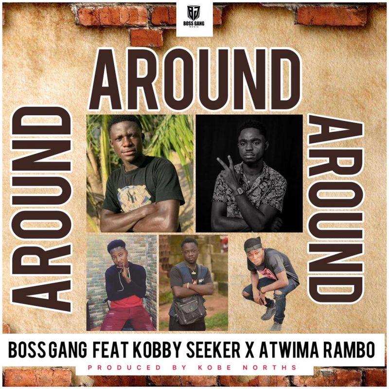 Boss Gang - Around ft Kobby Seeker x Atwima Rambo (Prod. by Kobe Norths)