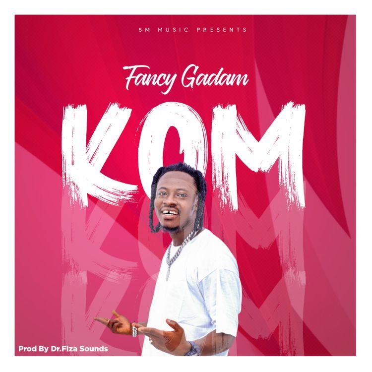 Fancy Gadam - Kom (Prod By Dr Fiza)