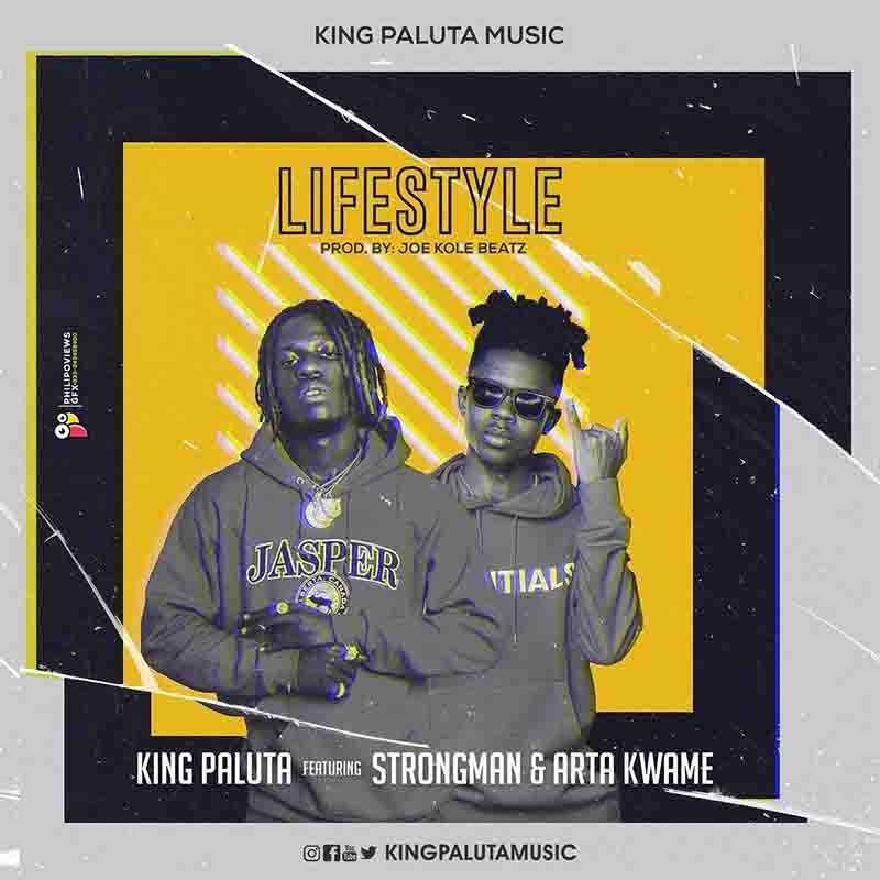King Paluta - Lifestyle ft Strongman x Arta Kwame (Prod by Joe Kole Beatz)