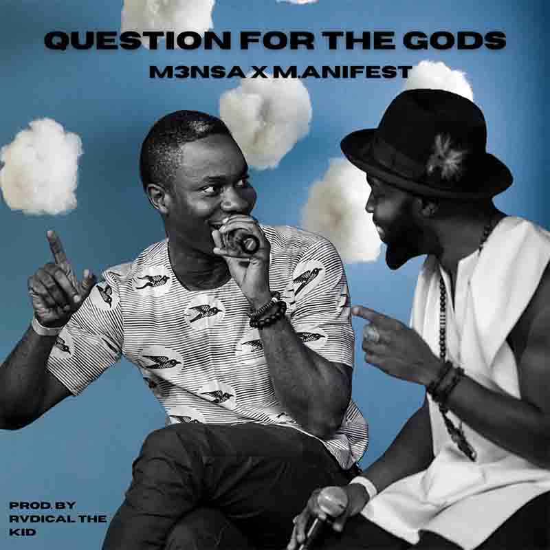 M3nsa - Question For The Gods ft M.anifest (Prod by Rvadical the Kid)