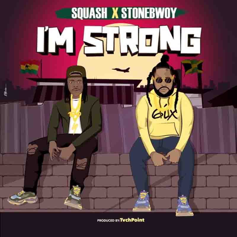 Squash - I'm Strong ft Stonebwoy (Prod by TvchPoint Music)