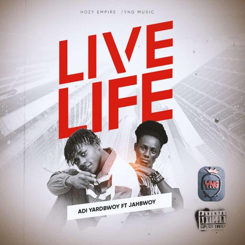 Adi Yardbwoy - Live Life Ft Sympul Jahbwoy