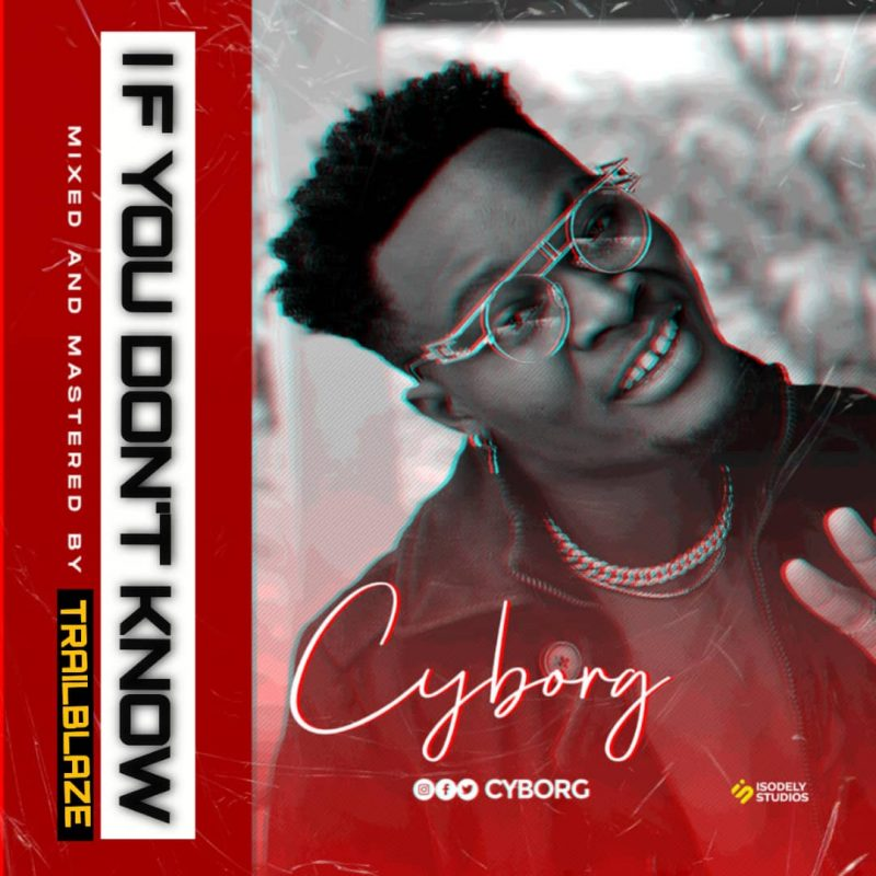 Cyborg - If You Don't Know (Mixed & Mastered by TrailBlaze)