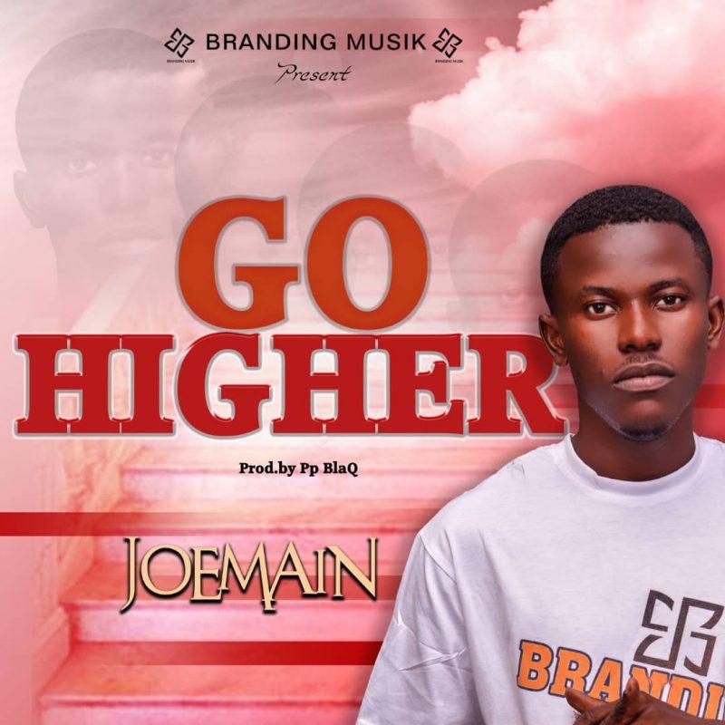 Joemain - Go Higher (Prod By Pp BlaQ)