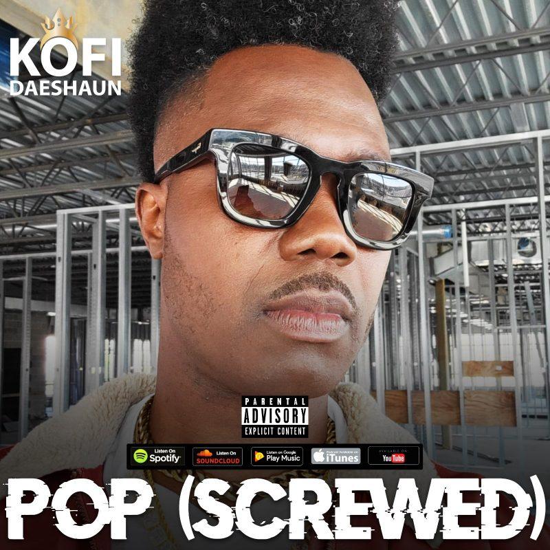Kofi Daeshaun - Pop (Screwed)