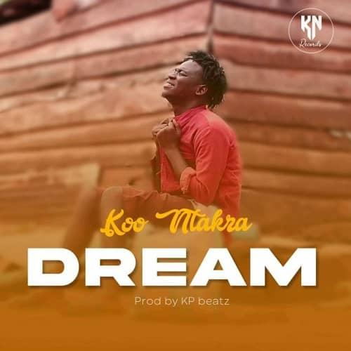 Koo Ntakra - Dream (Prod By KP Beatz)