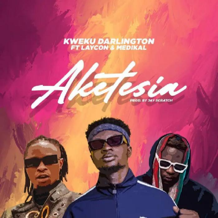 Kweku Darlington - Aketesia Ft Laycon & Medikal (Prod By Jay Scratch)